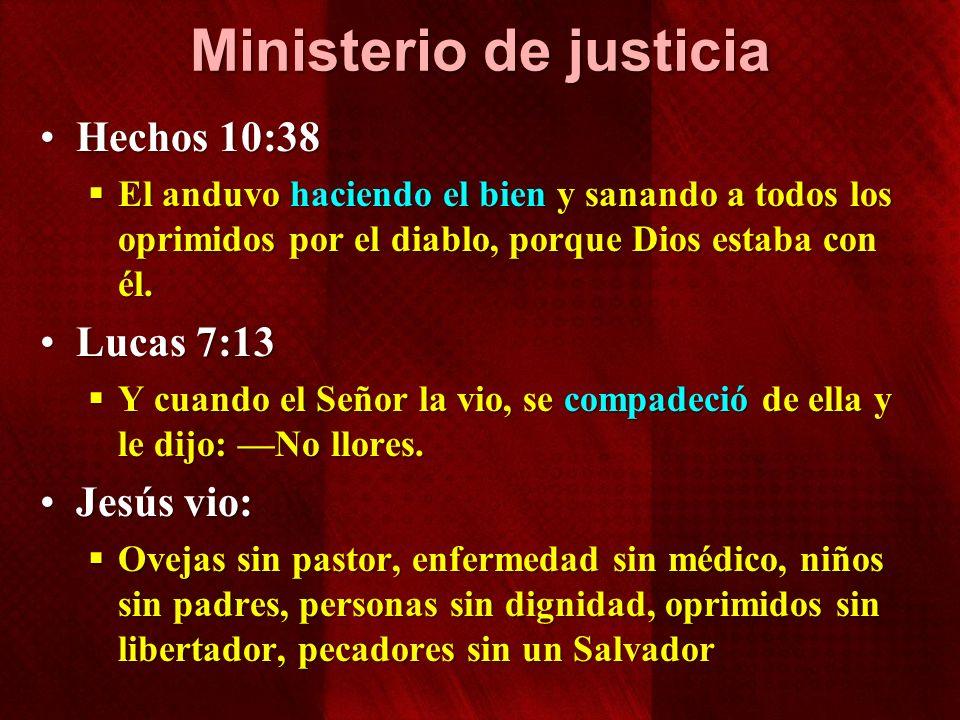 Ministerio de justicia Hechos 10:38Hechos 10:38 El anduvo haciendo el bien y sanando a todos los oprimidos por el diablo, porque Dios estaba con él. E