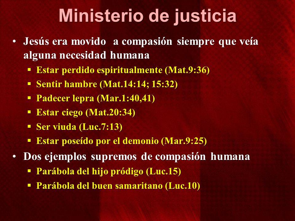 Ministerio de justicia Jesús era movido a compasión siempre que veía alguna necesidad humanaJesús era movido a compasión siempre que veía alguna neces