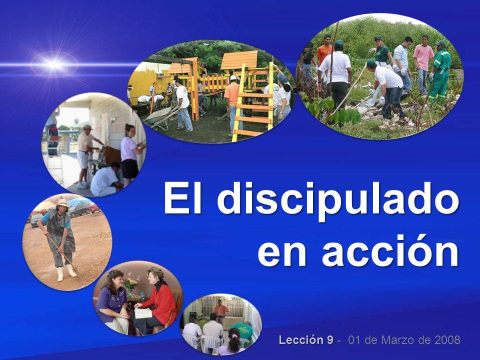 El discipulado en acción Lección 9 Lección 9 - 01 de Marzo de 2008