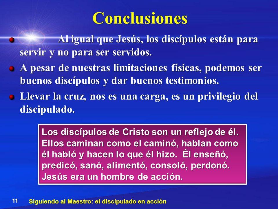 Conclusiones Al igual que Jesús, los discípulos están para servir y no para ser servidos. Al igual que Jesús, los discípulos están para servir y no pa