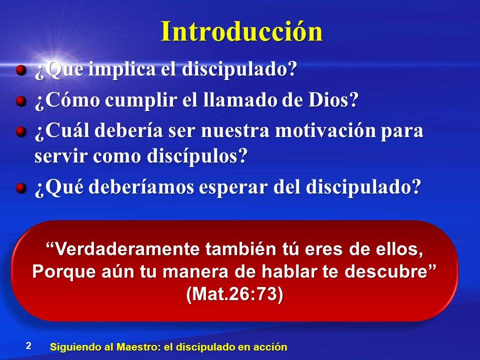 Introducción ¿Que implica el discipulado? ¿Cómo cumplir el llamado de Dios? ¿Cuál debería ser nuestra motivación para servir como discípulos? ¿Qué deb
