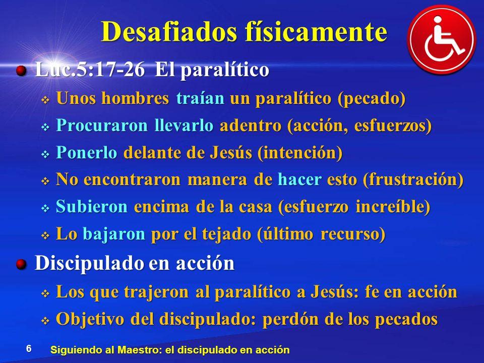 Desafiados físicamente Luc.5:17-26 El paralítico Unos hombres traían un paralítico (pecado) Unos hombres traían un paralítico (pecado) Procuraron llev