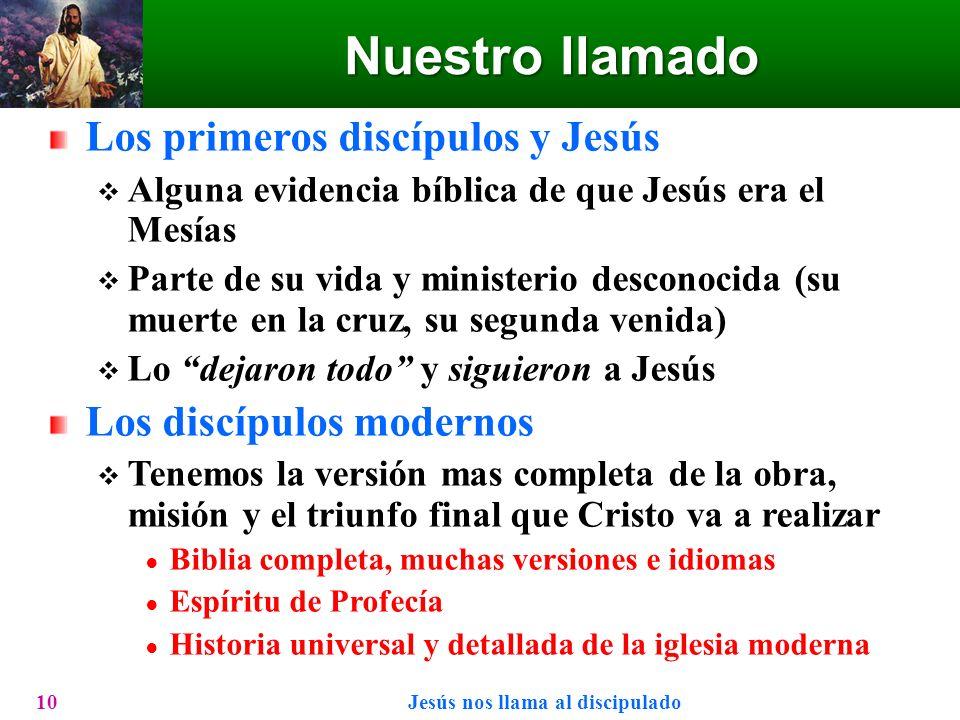 Nuestro llamado Los primeros discípulos y Jesús Alguna evidencia bíblica de que Jesús era el Mesías Parte de su vida y ministerio desconocida (su muer