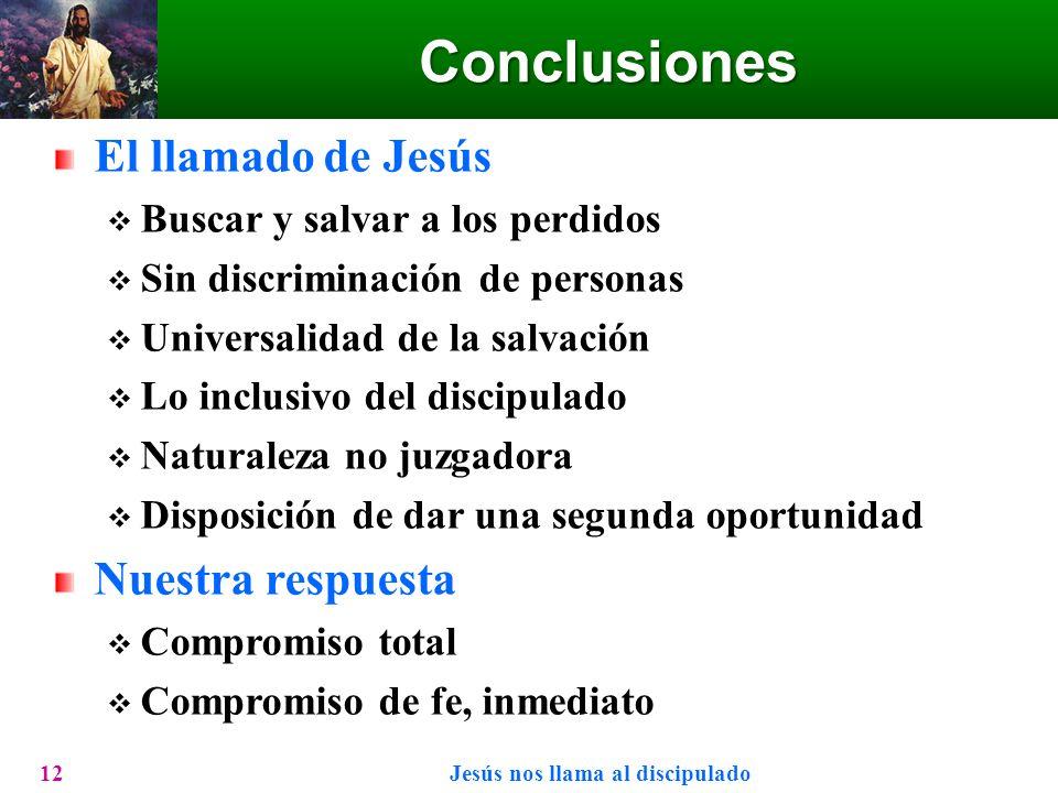 Conclusiones El llamado de Jesús Buscar y salvar a los perdidos Sin discriminación de personas Universalidad de la salvación Lo inclusivo del discipul