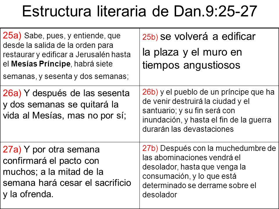 Estructura literaria de Dan.9:25-27 25a) Sabe, pues, y entiende, que desde la salida de la orden para restaurar y edificar a Jerusalén hasta el Mesías