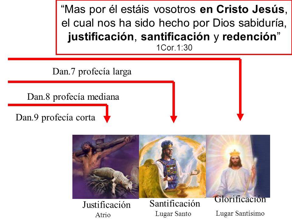 Mas por él estáis vosotros en Cristo Jesús, el cual nos ha sido hecho por Dios sabiduría, justificación, santificación y redención 1Cor.1:30 Dan.9 pro