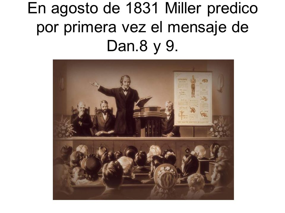 En agosto de 1831 Miller predico por primera vez el mensaje de Dan.8 y 9.