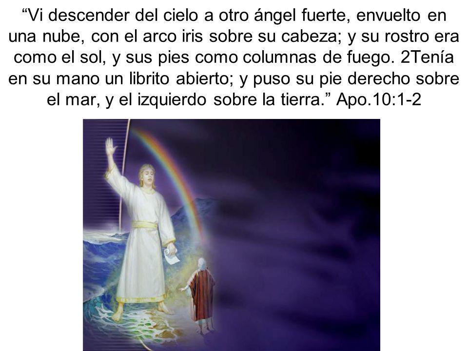 Vi descender del cielo a otro ángel fuerte, envuelto en una nube, con el arco iris sobre su cabeza; y su rostro era como el sol, y sus pies como colum