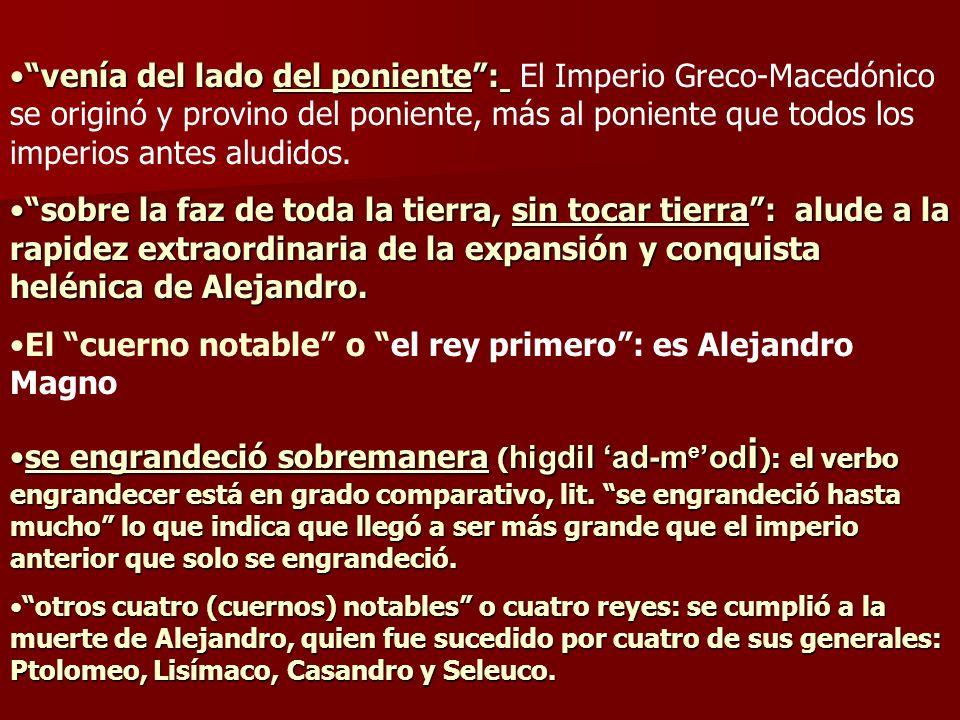 venía del lado del poniente:venía del lado del poniente: El Imperio Greco-Macedónico se originó y provino del poniente, más al poniente que todos los