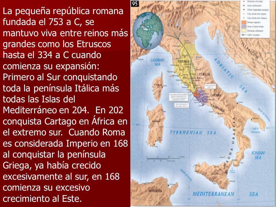 La pequeña república romana fundada el 753 a C, se mantuvo viva entre reinos más grandes como los Etruscos hasta el 334 a C cuando comienza su expansi