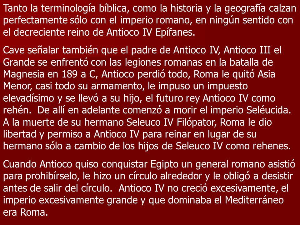 Tanto la terminología bíblica, como la historia y la geografía calzan perfectamente sólo con el imperio romano, en ningún sentido con el decreciente r