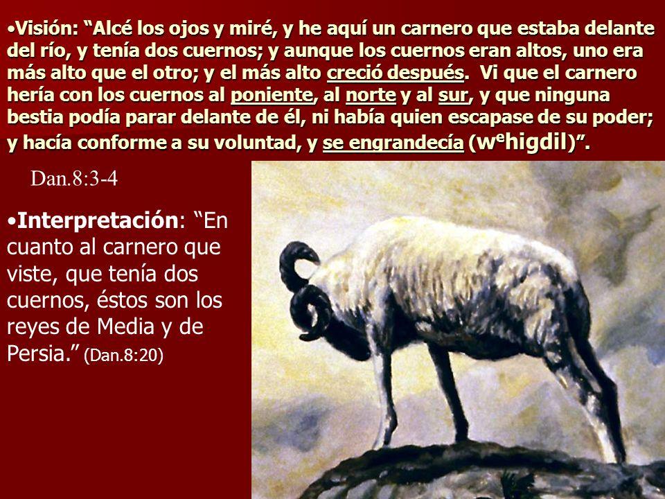 Visión: Alcé los ojos y miré, y he aquí un carnero que estaba delante del río, y tenía dos cuernos; y aunque los cuernos eran altos, uno era más alto
