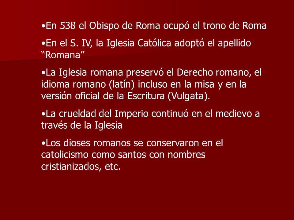 En 538 el Obispo de Roma ocupó el trono de Roma En el S. IV, la Iglesia Católica adoptó el apellido Romana La Iglesia romana preservó el Derecho roman