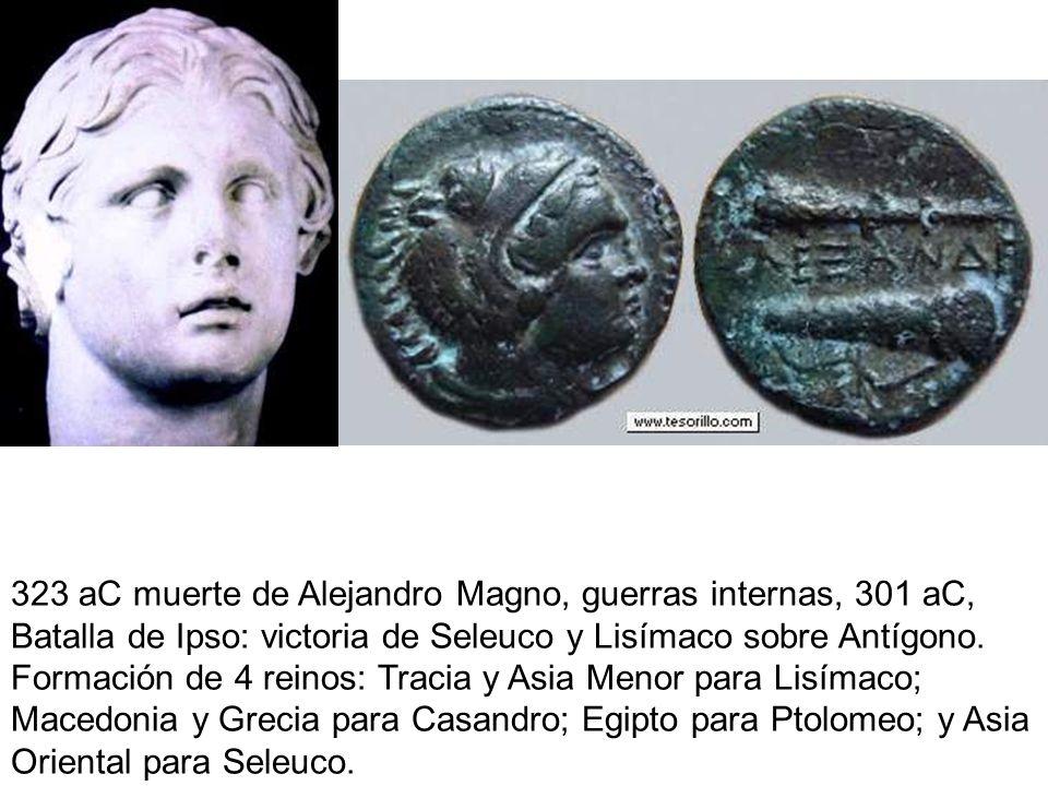 323 aC muerte de Alejandro Magno, guerras internas, 301 aC, Batalla de Ipso: victoria de Seleuco y Lisímaco sobre Antígono. Formación de 4 reinos: Tra