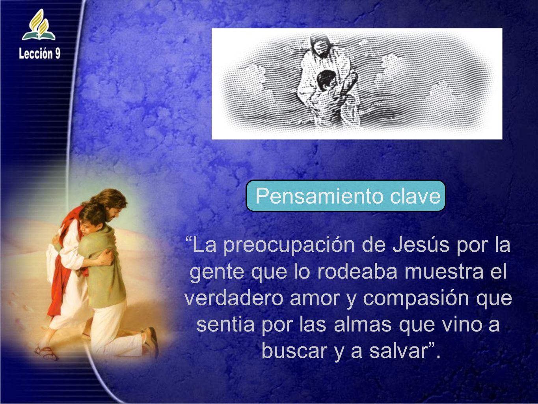 La preocupación de Jesús por la gente que lo rodeaba muestra el verdadero amor y compasión que sentia por las almas que vino a buscar y a salvar. Pens