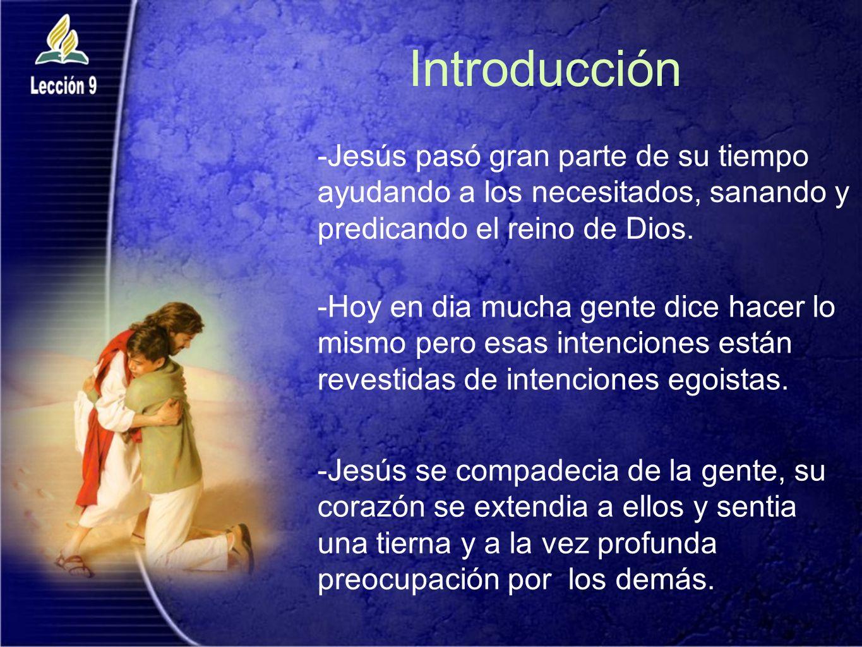 Introducción -Jesús pasó gran parte de su tiempo ayudando a los necesitados, sanando y predicando el reino de Dios. -Hoy en dia mucha gente dice hacer
