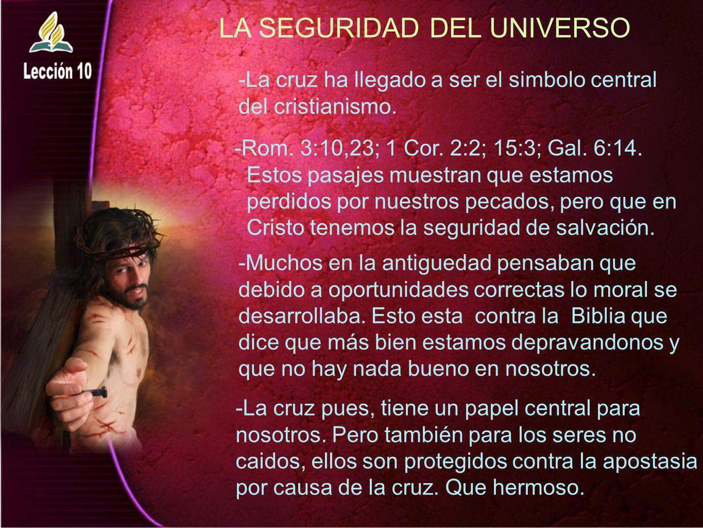 LA SEGURIDAD DEL UNIVERSO -Rom. 3:10,23; 1 Cor. 2:2; 15:3; Gal. 6:14. Estos pasajes muestran que estamos perdidos por nuestros pecados, pero que en Cr