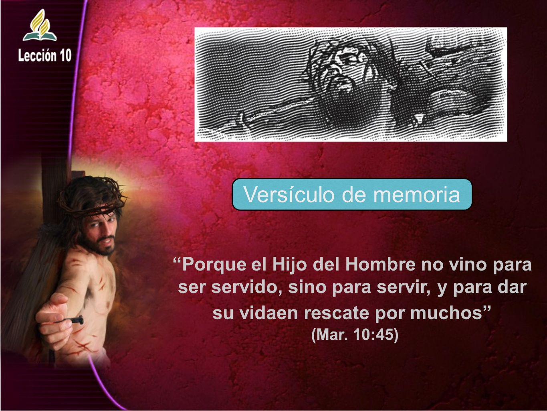 Porque el Hijo del Hombre no vino para ser servido, sino para servir, y para dar su vidaen rescate por muchos (Mar. 10:45) Versículo de memoria