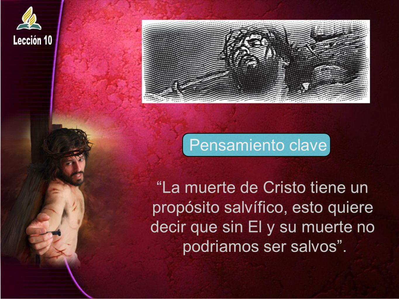 La muerte de Cristo tiene un propósito salvífico, esto quiere decir que sin El y su muerte no podriamos ser salvos. Pensamiento clave