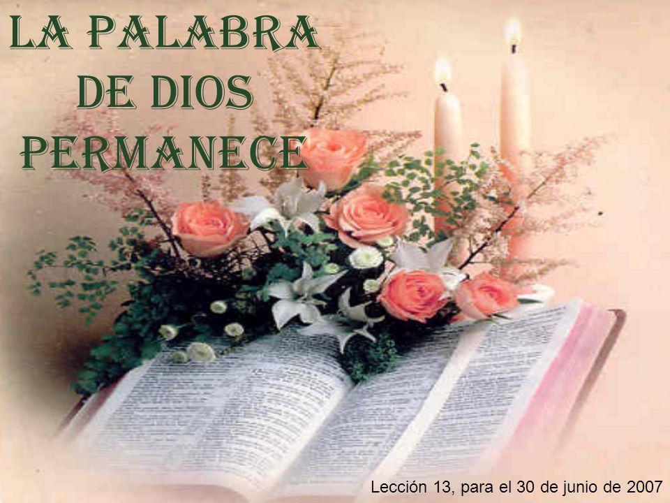 LA PALABRA DE DIOS PERMANECE Lección 13, para el 30 de junio de 2007