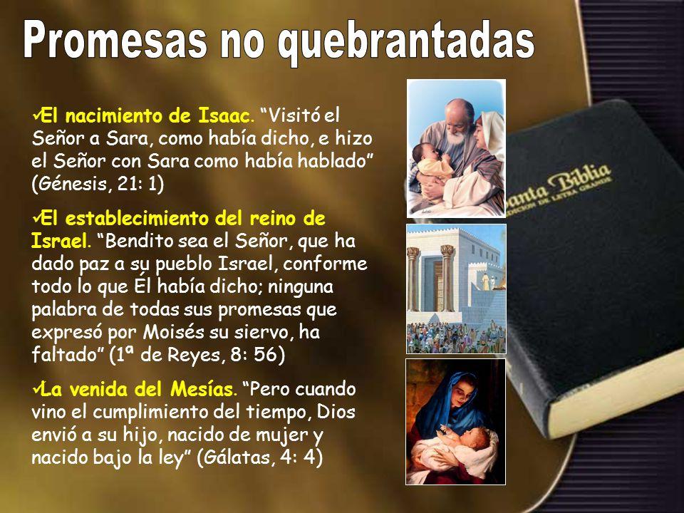 El nacimiento de Isaac. Visitó el Señor a Sara, como había dicho, e hizo el Señor con Sara como había hablado (Génesis, 21: 1) El establecimiento del