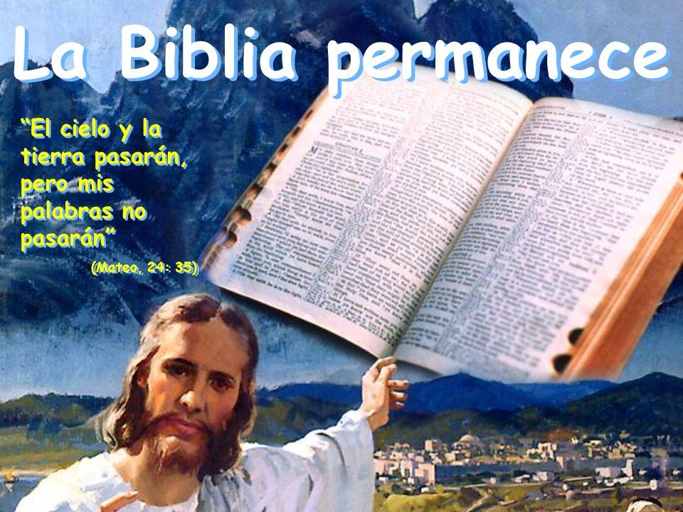 La Biblia permanece El cielo y la tierra pasarán, pero mis palabras no pasarán (Mateo, 24: 35) El cielo y la tierra pasarán, pero mis palabras no pasa