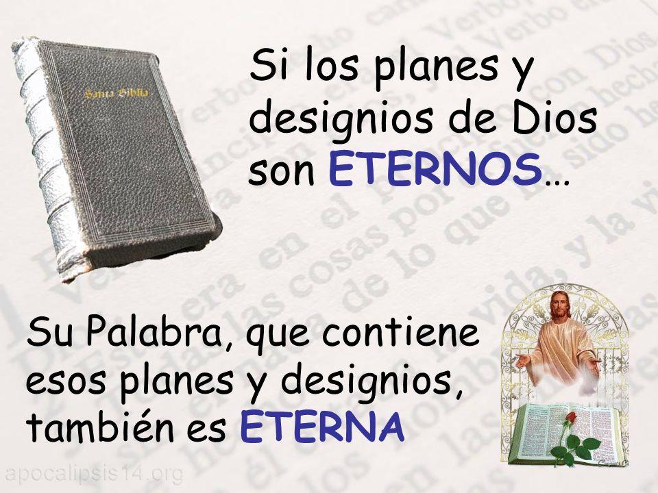 Si los planes y designios de Dios son ETERNOS… Su Palabra, que contiene esos planes y designios, también es ETERNA