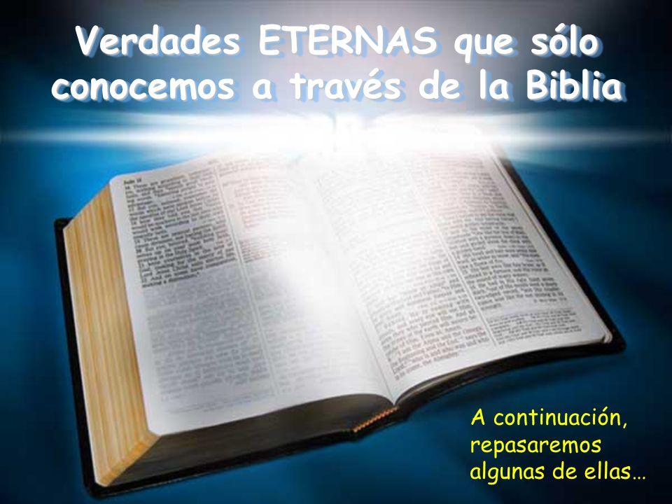 Verdades ETERNAS que sólo conocemos a través de la Biblia A continuación, repasaremos algunas de ellas…
