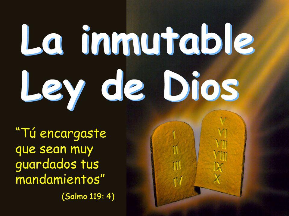 La inmutable Ley de Dios Tú encargaste que sean muy guardados tus mandamientos (Salmo 119: 4)
