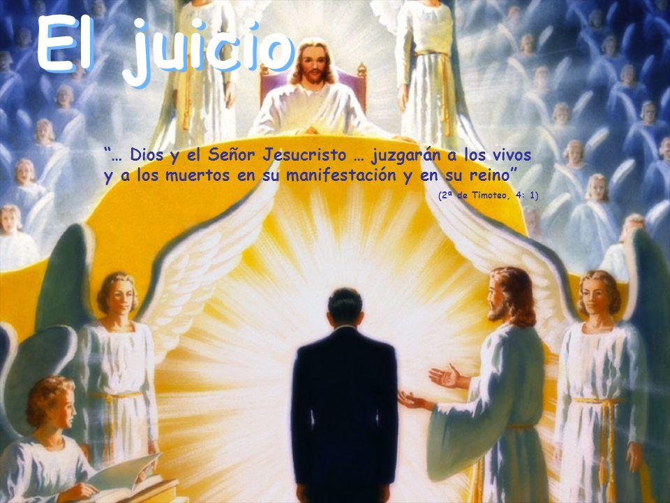 El juicio … Dios y el Señor Jesucristo … juzgarán a los vivos y a los muertos en su manifestación y en su reino (2ª de Timoteo, 4: 1)