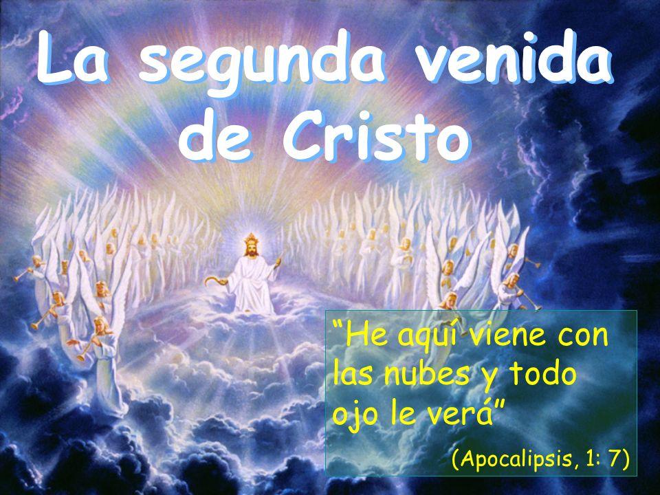 La segunda venida de Cristo He aquí viene con las nubes y todo ojo le verá (Apocalipsis, 1: 7)
