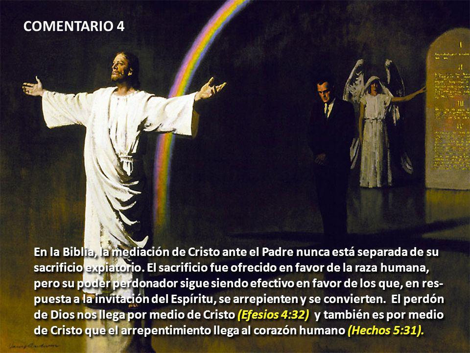 COMENTARIO 4 En la Biblia, la mediación de Cristo ante el Padre nunca está separada de su sacrificio expiatorio. El sacrificio fue ofrecido en favor d