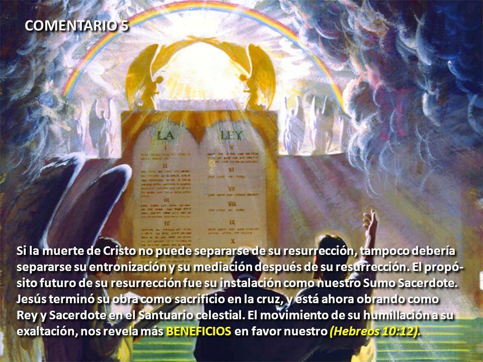 COMENTARIO 5 Si la muerte de Cristo no puede separarse de su resurrección, tampoco debería separarse su entronización y su mediación después de su res