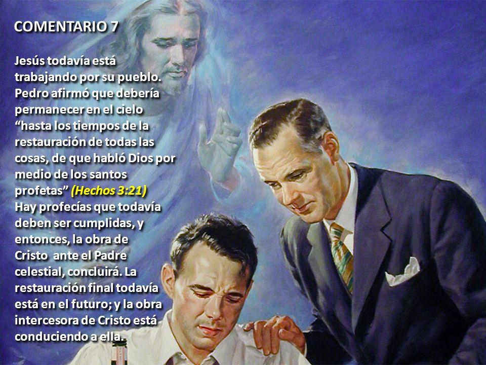 Jesús todavía está trabajando por su pueblo. Pedro afirmó que debería permanecer en el cielo hasta los tiempos de la restauración de todas las cosas,