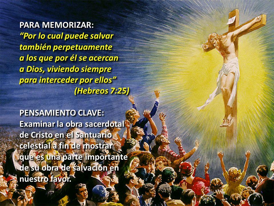 PARA MEMORIZAR: Por lo cual puede salvar también perpetuamente a los que por él se acercan a Dios, viviendo siempre para interceder por ellos (Hebreos