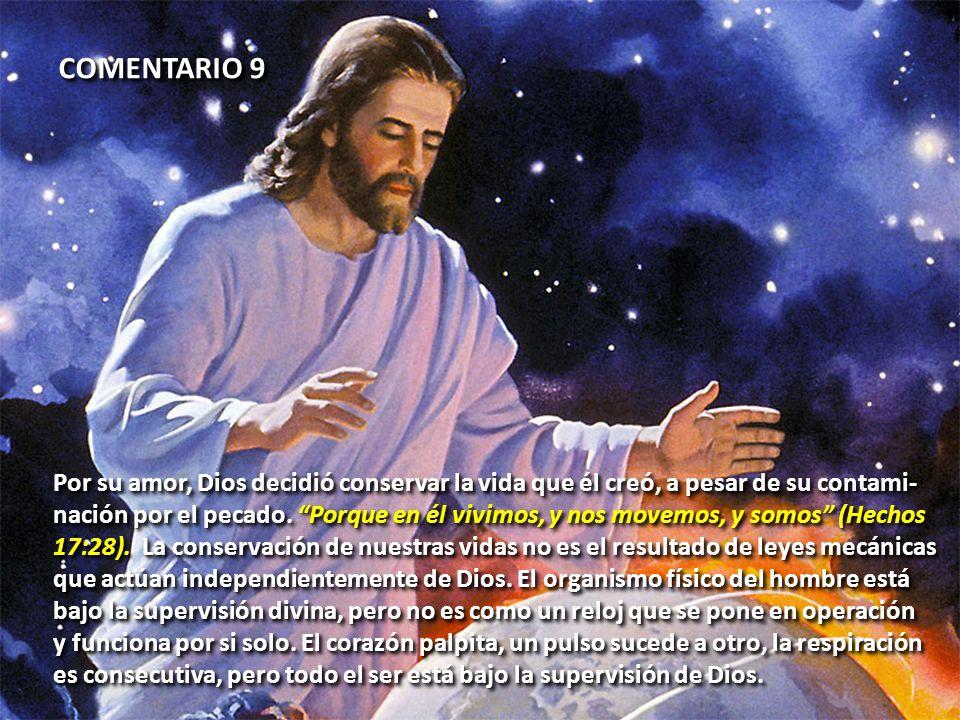 COMENTARIO 9 Por su amor, Dios decidió conservar la vida que él creó, a pesar de su contami- nación por el pecado. Porque en él vivimos, y nos movemos