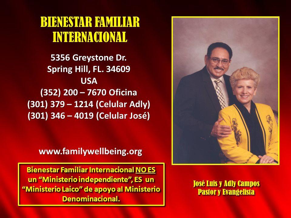 BIENESTAR FAMILIAR INTERNACIONAL 5356 Greystone Dr. Spring Hill, FL. 34609 USA (352) 200 – 7670 Oficina (301) 379 – 1214 (Celular Adly) (301) 346 – 40