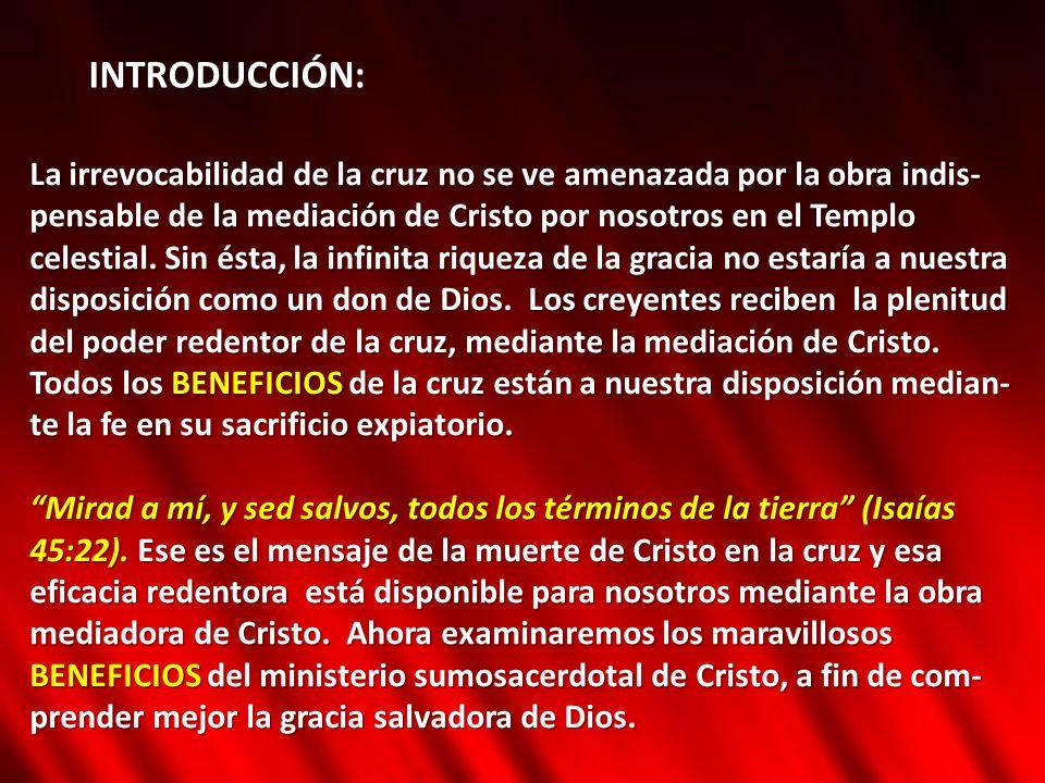 INTRODUCCIÓN: La irrevocabilidad de la cruz no se ve amenazada por la obra indis- pensable de la mediación de Cristo por nosotros en el Templo celesti