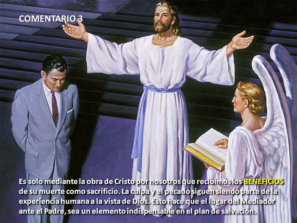 COMENTARIO 3 Es solo mediante la obra de Cristo por nosotros que recibimos los BENEFICIOS de su muerte como sacrificio. La culpa y el pecado siguen si