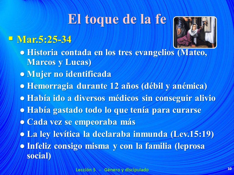 El toque de la fe Mar.5:25-34 Mar.5:25-34 Historia contada en los tres evangelios (Mateo, Marcos y Lucas) Historia contada en los tres evangelios (Mat