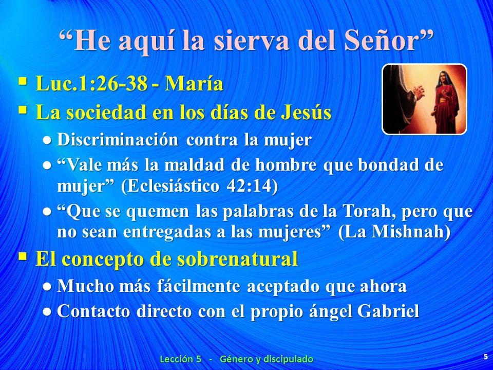 He aquí la sierva del Señor Luc.1:26-38 - María Luc.1:26-38 - María La sociedad en los días de Jesús La sociedad en los días de Jesús Discriminación c