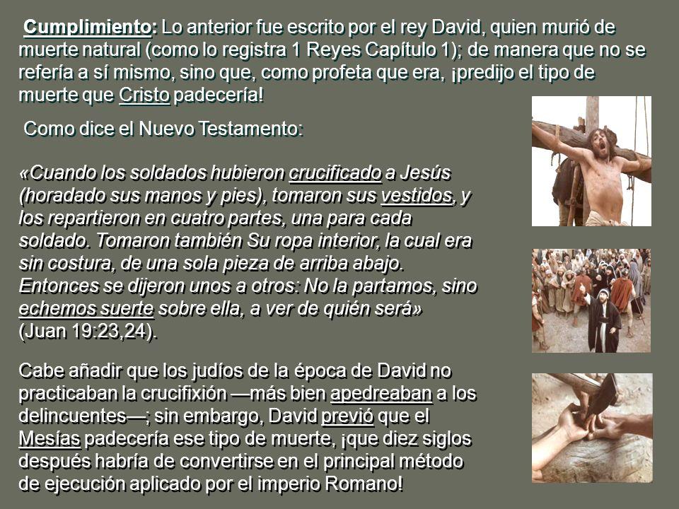 SU CRUCIFIXIÓN Profecía: El rey David profetizó lo siguiente aproximadamente en el año 1.000 A.C.: «Perros me han rodeado; me ha cercado cuadrilla de