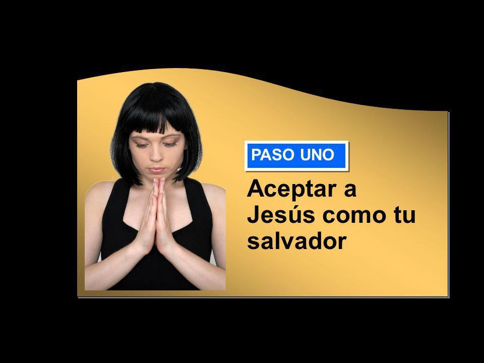 Aceptar a Jesús como tu salvador PASO UNO