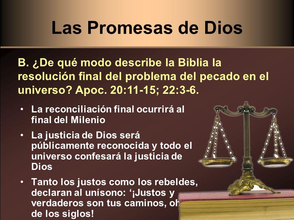 Las Promesas de Dios La reconciliación final ocurrirá al final del Milenio La justicia de Dios será públicamente reconocida y todo el universo confesa
