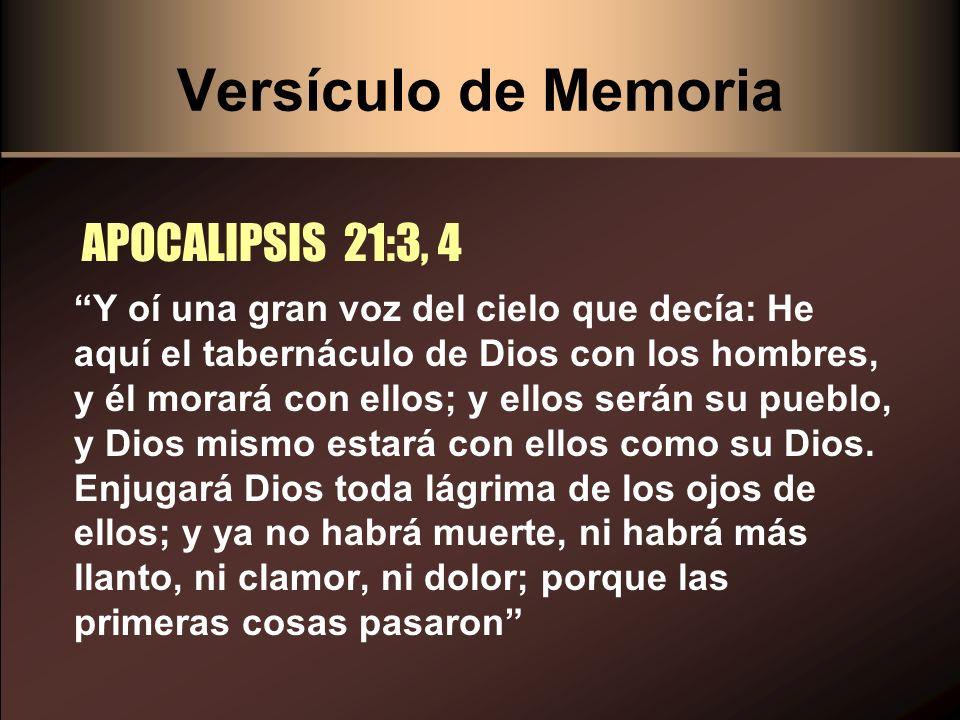 Versículo de Memoria APOCALIPSIS 21:3, 4 Y oí una gran voz del cielo que decía: He aquí el tabernáculo de Dios con los hombres, y él morará con ellos;