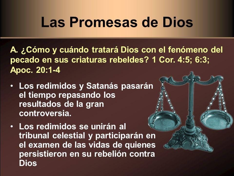 Las Promesas de Dios Los redimidos y Satanás pasarán el tiempo repasando los resultados de la gran controversia. Los redimidos se unirán al tribunal c
