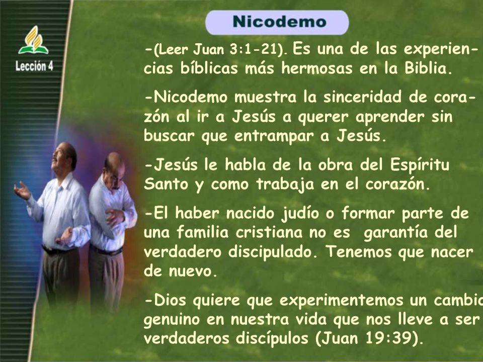- (Leer Juan 3:1-21). Es una de las experien- cias bíblicas más hermosas en la Biblia. -Nicodemo muestra la sinceridad de cora- zón al ir a Jesús a qu