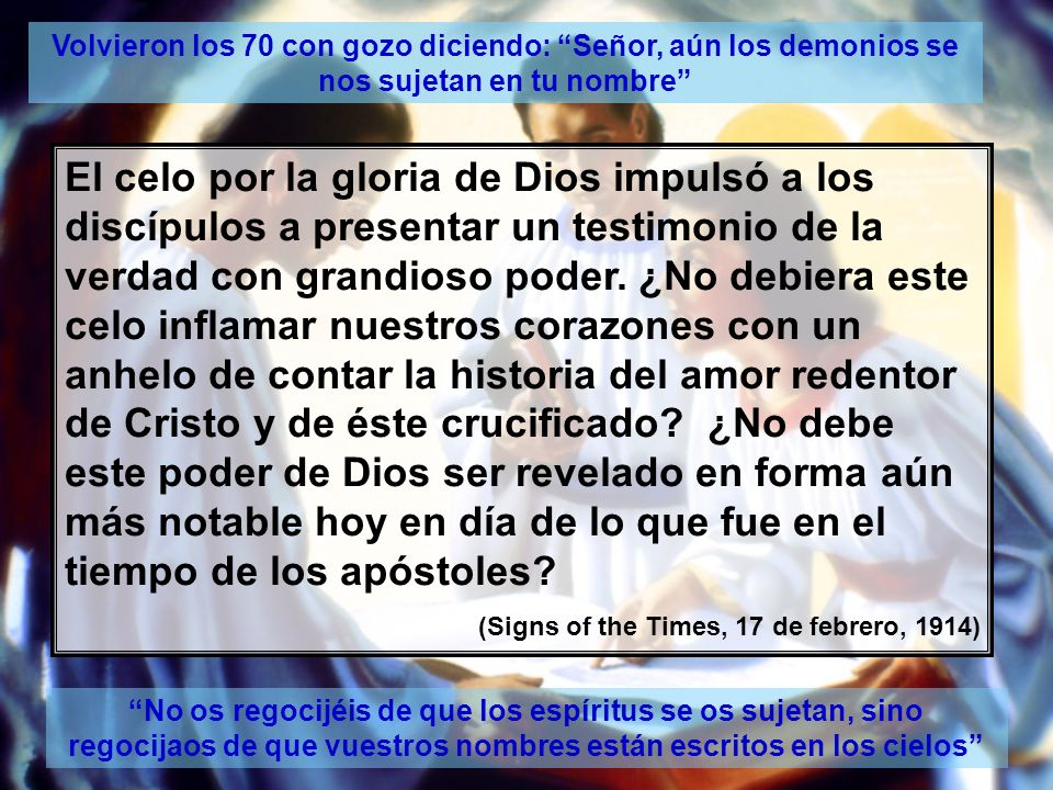 Volvieron los 70 con gozo diciendo: Señor, aún los demonios se nos sujetan en tu nombre No os regocijéis de que los espíritus se os sujetan, sino rego
