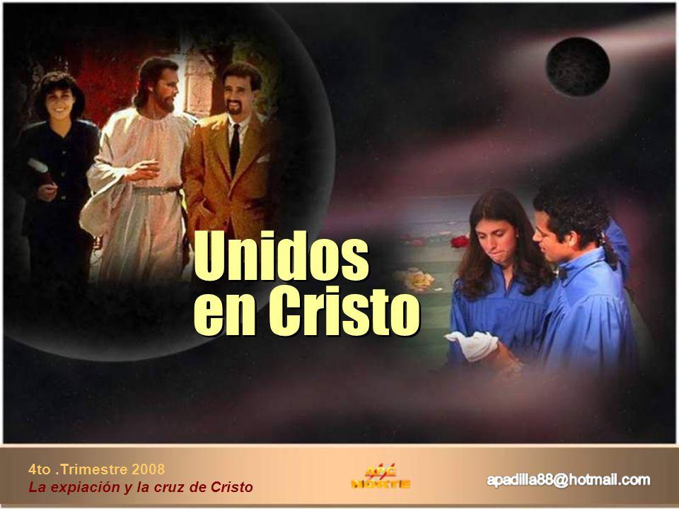 4to.Trimestre 2008 La expiación y la cruz de Cristo Unidos en Cristo Unidos en Cristo