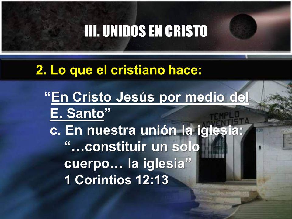 III. UNIDOS EN CRISTO 2. Lo que el cristiano hace: En Cristo Jesús por medio del E.